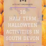 10 October Half Term and Halloween Activities in South Devon