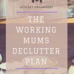 The Working Mum's Declutter Plan