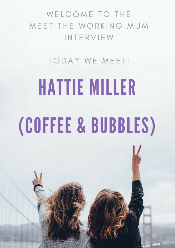 In today's meet the Working mum Interview we meet Hattie who blogs at Coffee and Bubbles