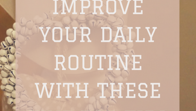 5 ways to improve your daily routine