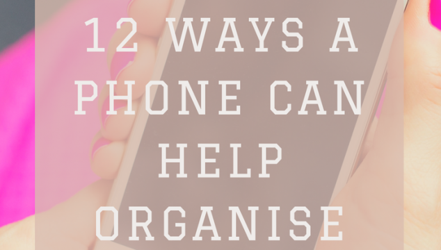 12 ways a phone can help organise your life