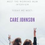 Meet the Working Mum – Care Johnson