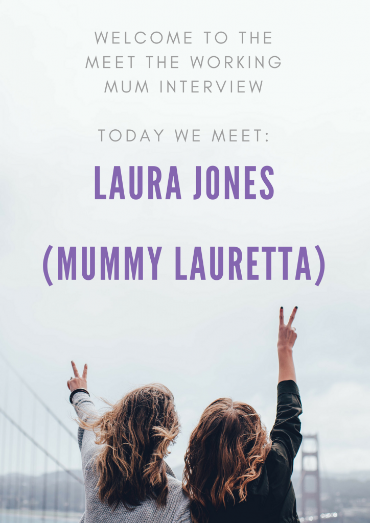 Meet the Working mum, Laura Jones, Mummy Lauretta