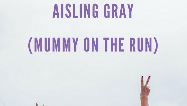 Meet the Working Mum – Aisling Gray –  Mummy on the Run