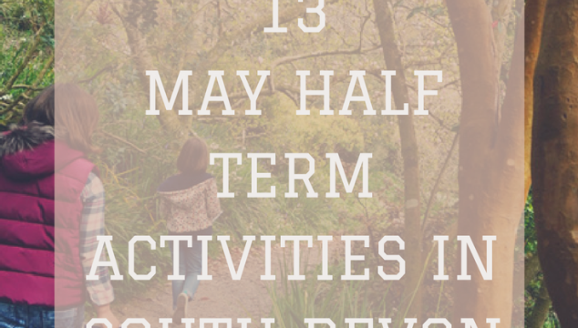 13 May Half Term Activities in South Devon