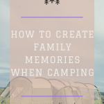 7 ways to create family memories when camping
