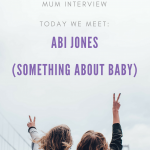 Meet the Working Mum – Abi Jones – Something About Baby