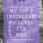 My Top 5 Instagram Pictures in May