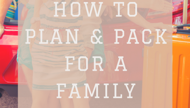 How to plan and pack for a family holiday