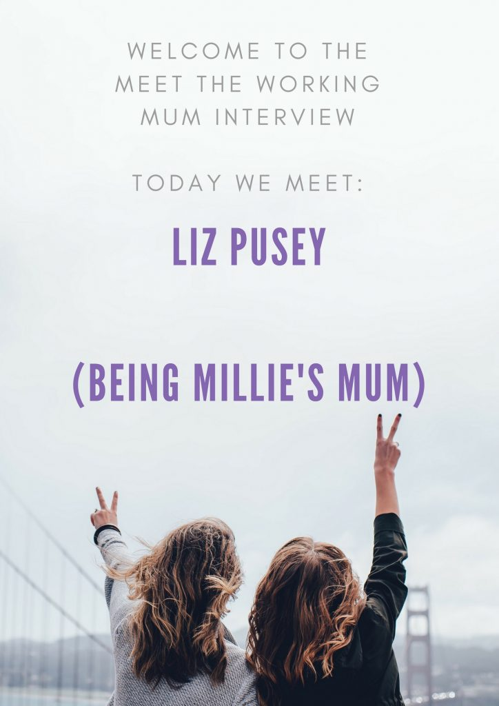 In this weeks Meet the Working Mum we meet Liz Pusey, a Head of Communications in the NHS and runs the blog Being Millie's Mum